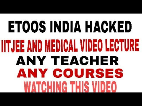 IIT JEE ETOOS HACKED SITE ANY LECTURE ANY TEACHER 2018