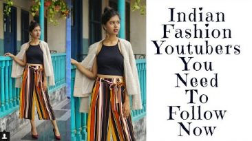 Indian Fashion Youtubers you need to follow now | Youtube 2019